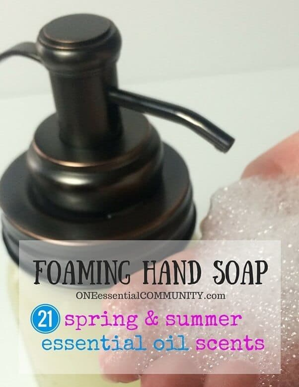 diy foaming hand soap made with essential oils-- with ideas for 21 spring and summer scents like lemon-basil and eucalyptus-spearmint