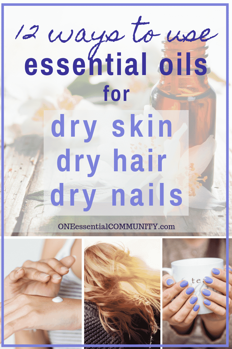 12 Ways To Use Essential Oils For Dry Skin Hair And Nails One Essential Community